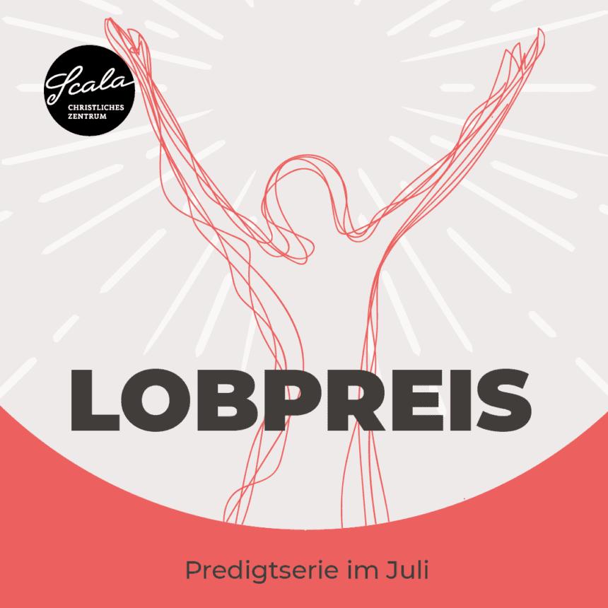 Lobpreis – Predigtserie und Lobpreisabende im Juli